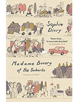 Madame Bovary Of The Suburbs by Sophie Divry