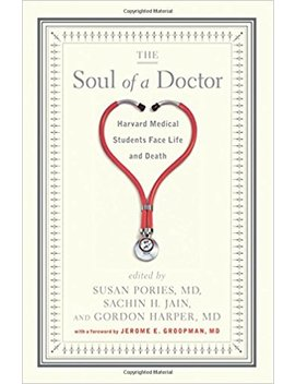 The Soul Of A Doctor: Harvard Medical Students Face Life And Death by Susan Pories