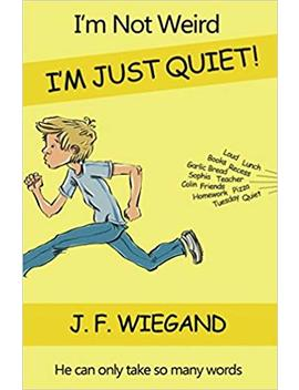 I'm Not Weird, I'm Just Quiet by J.F. Wiegand