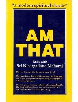 I Am That : Talks With Sri Nisargadatta Maharaj by Sri Nisargadatta Maharaj