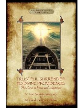 Trustful Surrender To Divine Providence : The Secret Of Peace And Happiness (Aziloth Books) by Saint Claude De La Colombiere