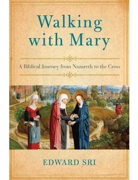 Walking With Mary by Edward Sri