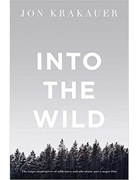 Into The Wild (Picador Classic) by Jon Krakauer