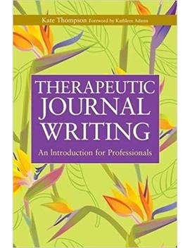 Therapeutic Journal Writing: An Introduction For Professionals (Writing For Therapy Or Personal Development Series) by Amazon