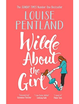 Wilde About The Girl: Sunday Times Number One Bestseller Louise Pentland Is Back! by Louise Pentland