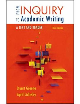 From Inquiry To Academic Writing: A Text And Reader by Stuart Greene