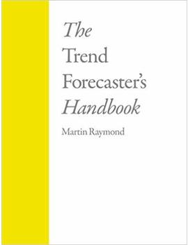 The Trend Forecaster's Handbook by Martin Raymond