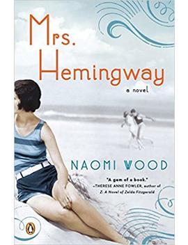 Mrs. Hemingway: A Novel by Naomi Wood