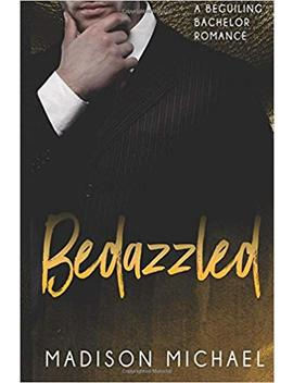 Bedazzled (Beguiling Bachelors) (Volume 1) by Madison Michael