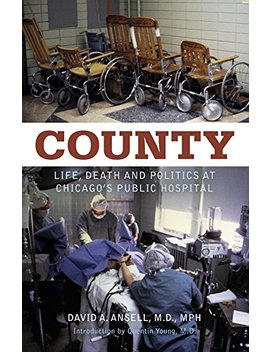 County: Life, Death And Politics At Chicago's Public Hospital by Amazon