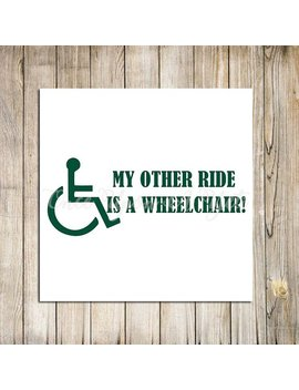 My Other Ride Is A Wheelchair Handicap Decal, Handicap Sticker, Wheelchair Decal, Wheelchair Car Decal, Handicap Car Decal, Handicap Symbol by Etsy