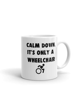 Calm Down, It's Only A Wheelchair   Funny Coffee Mug   Diversely Human   Disability Awareness by Etsy