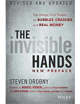 The Invisible Hands: Top Hedge Fund Traders On Bubbles, Crashes, And Real Money, Revised And Updated by Steven Drobny