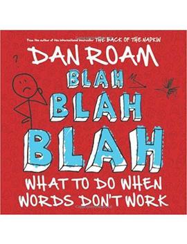 Blah, Blah, Blah: What To Do When Words Don't Work by Dan Roam