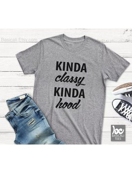 Kinda Classy Kinda Hood Shirt , Shirt , Unisex T Shirt , Men And Womens Style , Soft Comfy Unisex Tee , More Colors , Sizes Xs S M L Xl Xxl by Etsy