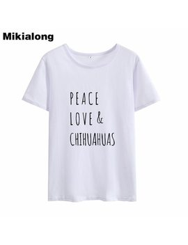 Mrs Win Peace Love&Chihuahuas T Shirts Women Funny T Shirts Cotton Tumblr Tee Shirt Femme Streetwear Basic Summer Women Tops by Mrs Win