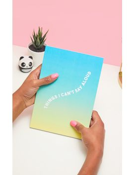 Central 23 Things I Can't Say Aloud Notebook by Prettylittlething