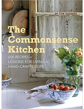 The Commonsense Kitchen: 500 Recipes Plus Lessons For A Hand Crafted Life by Tom Hudgens