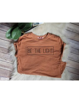 On Sale Be The Light / Women's Christian Graphic Tee, Christian Shirts, Christian T Shirts, Gift For Her, Faith T Shirts, Christian T Shirt by Etsy