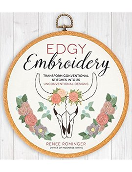 Edgy Embroidery: Transform Conventional Stitches Into 25 Unconventional Designs by Amazon