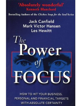 The Power Of Focus: How To Hit Your Business, Personal And Financial Targets With Absolute Certainty by Jack Canfield