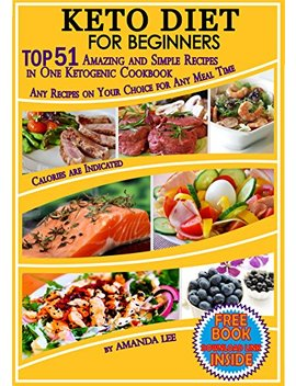 Keto Diet For Beginners: Top 51 Amazing And Simple Recipes In One Ketogenic Cookbook,  Any Recipes On Your Choice For Any Meal Time by Amanda Lee