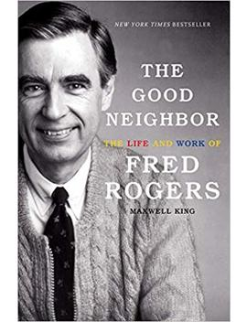 The Good Neighbor: The Life And Work Of Fred Rogers by Amazon
