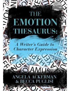 The Emotion Thesaurus : A Writer's Guide To Character Expression by Becca Puglisi