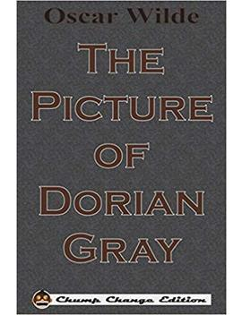 The Picture Of Dorian Gray (Chump Change Edition) by Oscar Wilde
