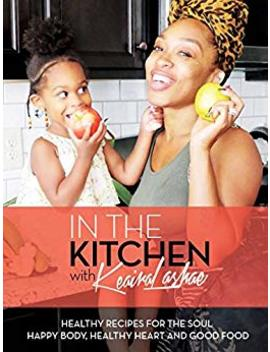 In The Kitchen With Keaira La Shae: Healthy Recipes For The Soul (English Edition) by Amazon