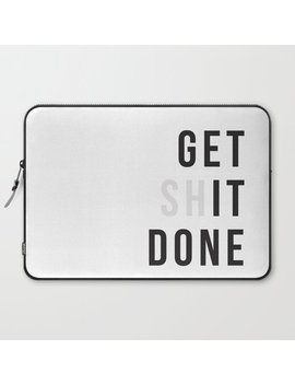 Get Sh(It) Done // Get Shit Done Laptop Sleeve by