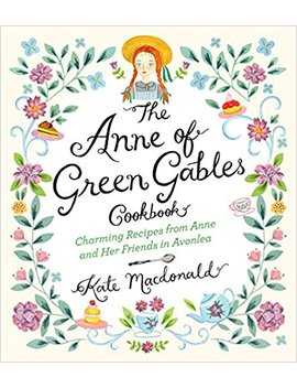 The Anne Of Green Gables Cookbook: Charming Recipes From Anne And Her Friends In Avonlea by Amazon