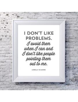 "Lorelai Gilmore Quote   ""I Don't Like Problems...""   Gilmore Girls by Etsy"