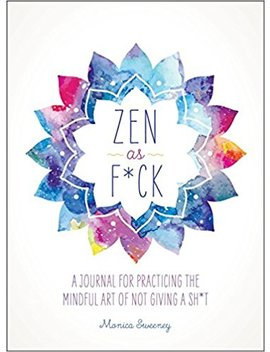 Zen As F*Ck: A Journal For Practicing The Mindful Art Of Not Giving A Sh*T by Amazon