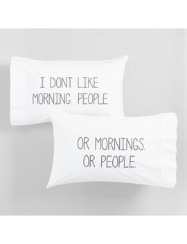 I Don't Like Morning People Pillowcases Set Of 2 by World Market