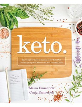 Keto: The Complete Guide To Success On The Ketogenic Diet, Including Simplified Science And No Cook Meal Plans by Maria Emmerich