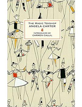 'the Magic Toyshop' by Carmen Callil (Introduction), Carmen Callil (Introduction) Angela Carter