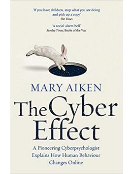 The Cyber Effect: A Pioneering Cyberpsychologist Explains How Human Behaviour Changes Online by Amazon
