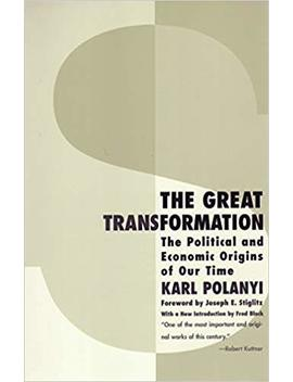 The Great Transformation: The Political And Economic Origins Of Our Time by Karl Polanyi