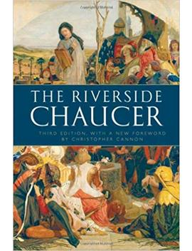 The Riverside Chaucer: Reissued With A New Foreword By Christopher Cannon by Geoffrey Chaucer