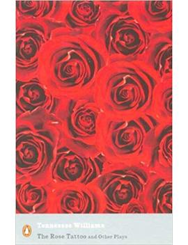 """The Rose Tattoo And Other Plays: """"Camino Real"""",""""Orpheus Descending"""" (Penguin Modern Classics) by Tennessee Williams"""