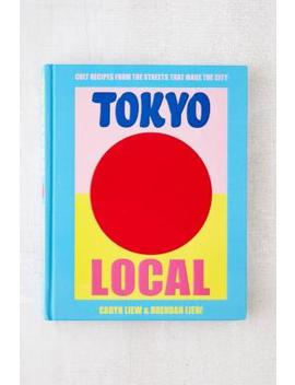 Tokyo Local: Cult Recipes From The Streets That Make The City by Urban Outfitters