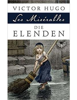 Die Elenden / Les Misérables   Roman In Fünf Teilen by Victor Hugo