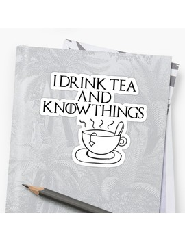 I Drink Tea And Know Things by Rebekah Rose