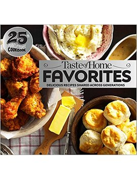 Taste Of Home Favorites  25th Anniversary Edition: Delicious Recipes Shared Across Generations by Taste Of Home