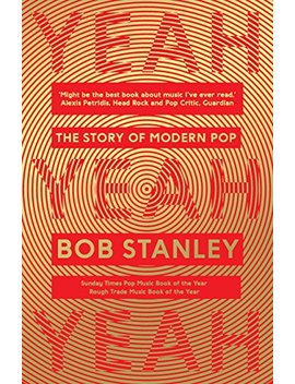 Yeah Yeah Yeah: The Story Of Modern Pop by Bob Stanley