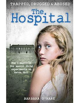 The Hospital: How I Survived The Secret Child Experiments At Aston Hall by Amazon