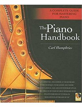 The Piano Handbook: A Complete Guide For Mastering Piano by Carl Humphries