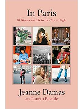 In Paris: 20 Women On Life In The City Of Light by Lauren Bastide