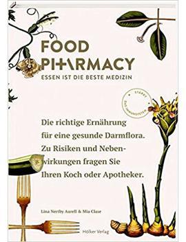 Food Pharmacy: Essen Ist Die Beste Medizin by Lina Nertby Aurell